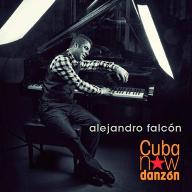 Alejandro Falcón - Cuba Now Danzón (2014)