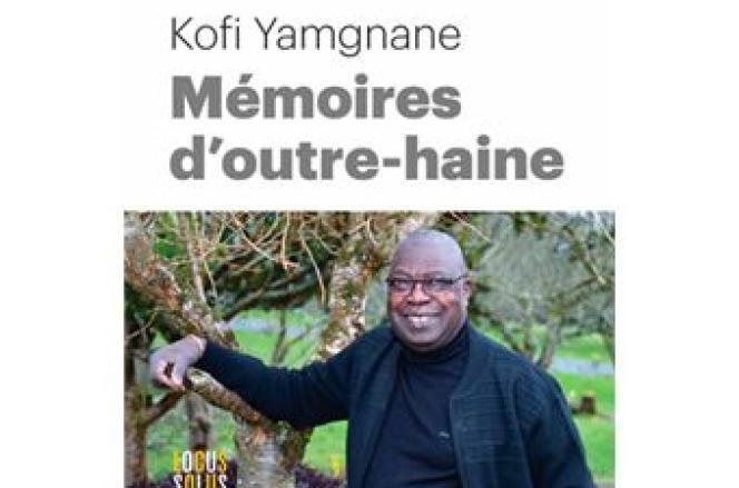 «Mémoires d'outre-haine», de Kofi Yamgnane, Locus Solus, 272 pages, 22euros.
