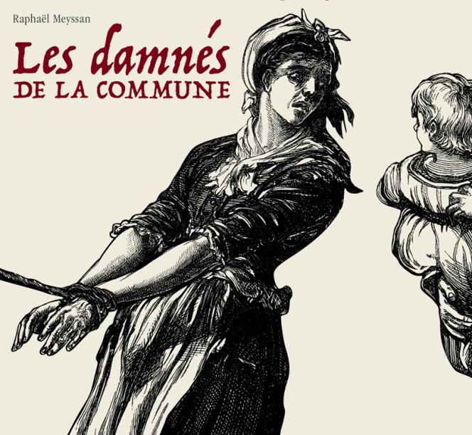 Raphaël Meyssan : «Les Damnés de la Commune» (Delcourt, 2017-2019).