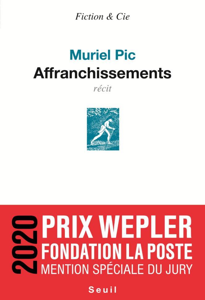« Affranchissements», de Muriel Pic. Le Seuil, 2020, 288 pages, 19 euros.