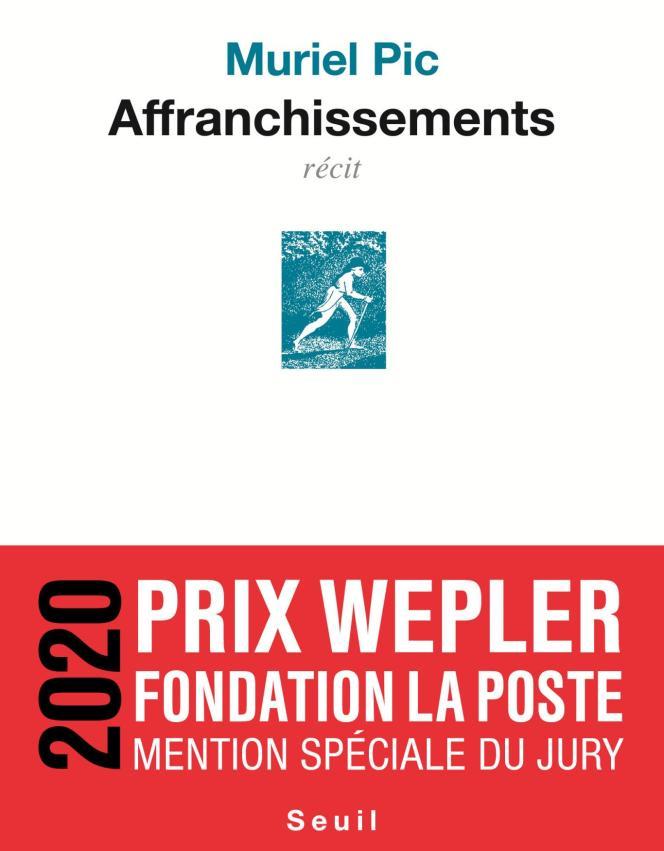 « Affranchissements », de Muriel Pic. Editions du Seuil, 2020, 288 pages, 19 euros.