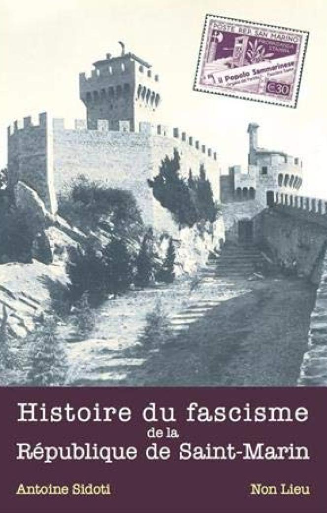« Histoire du fascisme de la République de Saint-Marin », d'Antoine Sidoti. Editions Non Lieu, 2020, 960 pages, 39 euros.