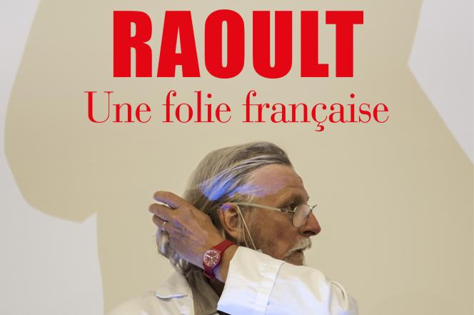 «Raoult. Une folie française»,d'Ariane Chemin et Marie-France Etchegoin (Gallimard, 256pages, 18euros).