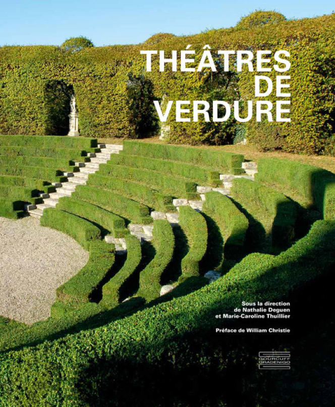 « Théâtres de verdure», sous la direction de Nathalie Deguen et Marie-Caroline Thuillier, préface de William Christie, Gourcuff-Gradenigo éd., 208 p, 49 €.