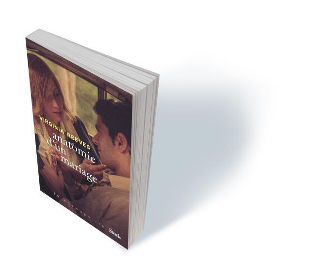«Anatomie d'un mariage» (The Behavior of Love), de Virginia Reeves, traduit de l'anglais (Etats-Unis) par Carine Chichereau, Stock, «La Cosmopolite», 330 p., 22,90€, numérique 16€.