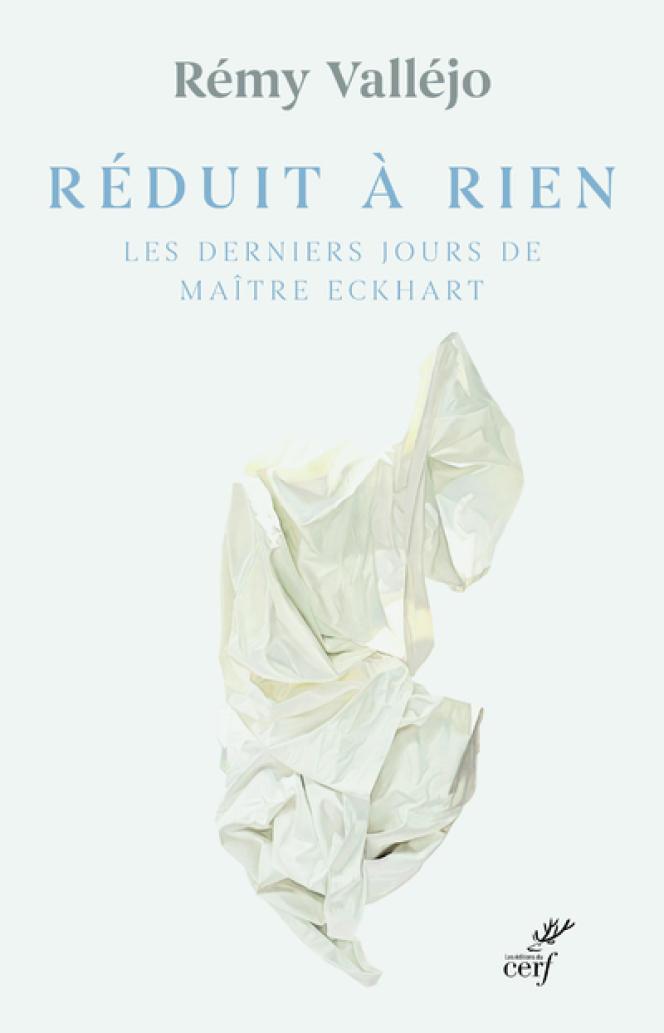 « Réduit à rien. Les derniers jours de Maître Eckhart », de Rémy Valléjo, éd. du Cerf, 232 p., 18 €, numérique 12 €.