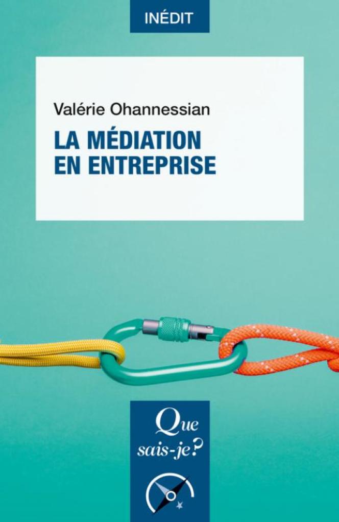 «La médiation en entreprise», de Valérie Ohannessian. Que sais-je, PUF, 128 pages, 9 euros.