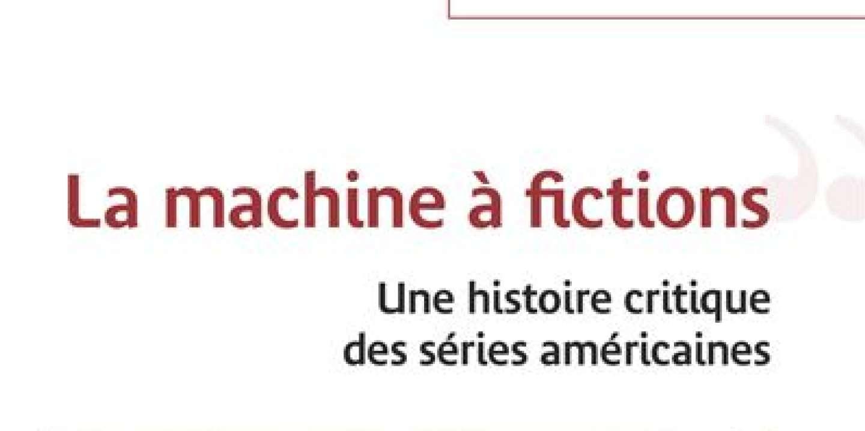 «La Machine à fictions, une histoire critique des séries américaines»: un nouvel épisode-clé