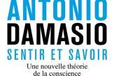 «Sentir et savoir», ou comment Antonio Damasio résout le mystère de la conscience