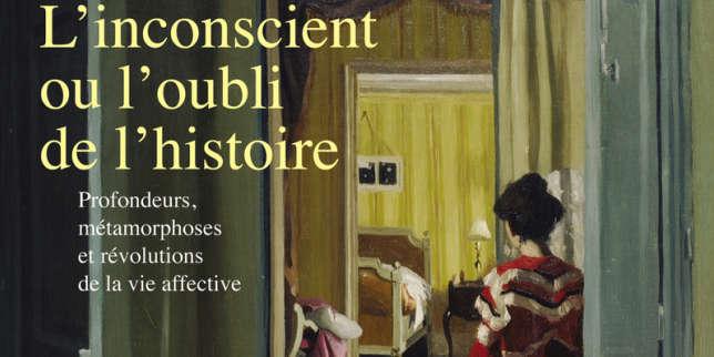 «L'Inconscient ou l'oubli de l'histoire», d'Hervé Mazurel: à la jonction de l'histoire et de la psychanalyse