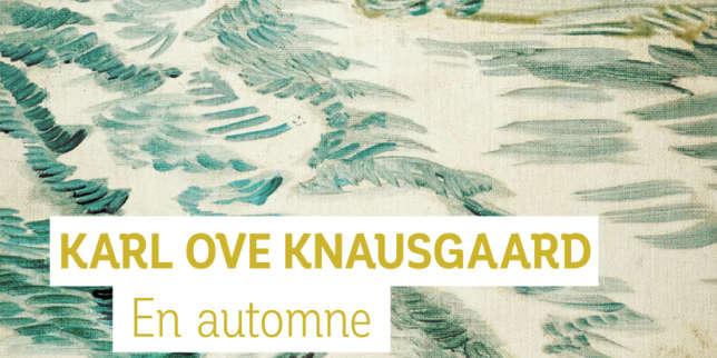 «En automne»: Karl Ove Knausgaard toujours plus près des choses