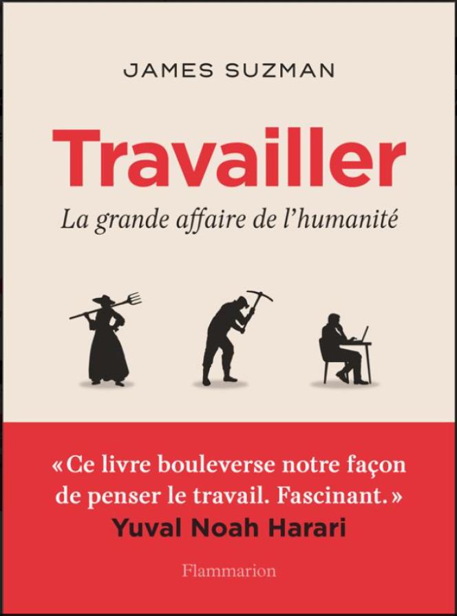 «Travailler. La grande affaire de l'humanité, de James Suzman. Flammarion, 480 pages, 23,90euros.