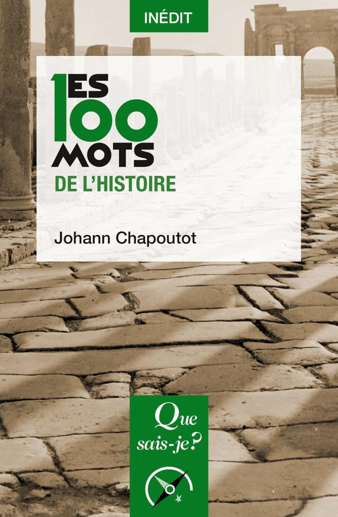 « Les 100 mots de l'histoire », de Johann Chapoutot. PUF, « Que Sais-je ? », 128 pages., 9€.