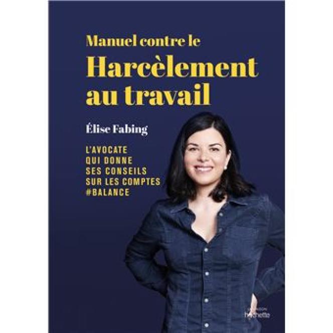 «Manuel contre le harcèlement au travail», d'Elise Fabing, Hachette Pratique, 240pages, 17,95 euros.